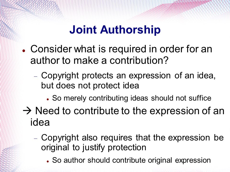 Joint Authorship Consider what is required in order for an author to make a contribution