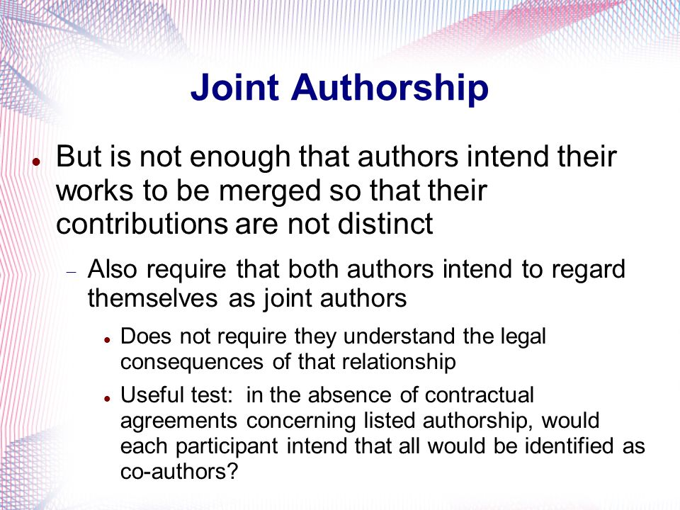 Joint Authorship But is not enough that authors intend their works to be merged so that their contributions are not distinct.