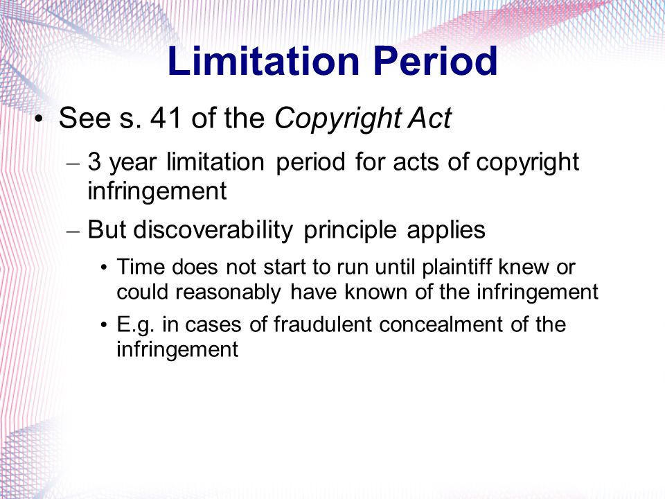 Limitation Period See s. 41 of the Copyright Act