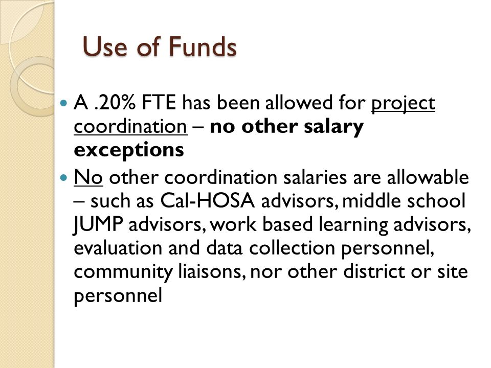 Use of Funds A .20% FTE has been allowed for project coordination – no other salary exceptions.
