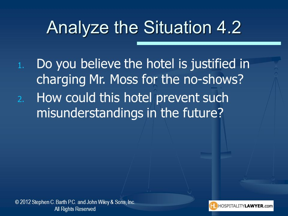 Analyze the Situation 4.2 Do you believe the hotel is justified in charging Mr. Moss for the no-shows