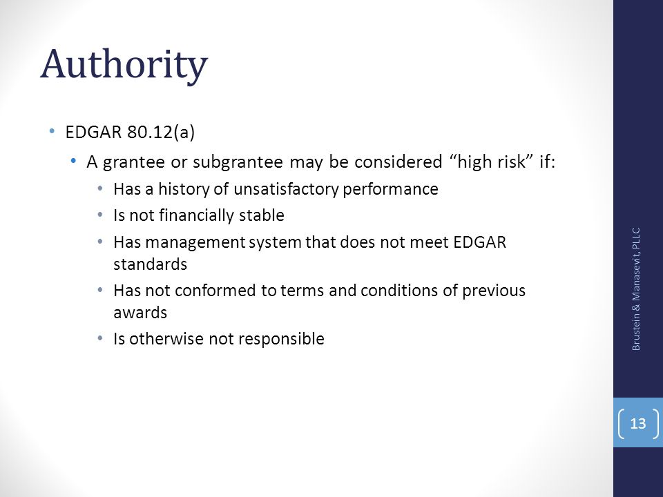 Authority EDGAR 80.12(a) A grantee or subgrantee may be considered high risk if: Has a history of unsatisfactory performance.