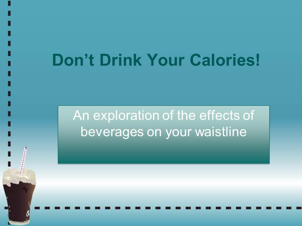 Don't Drink Your Calories!