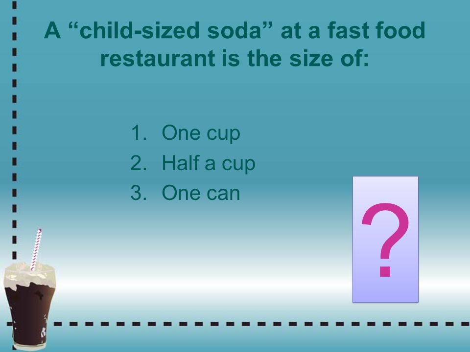 A child-sized soda at a fast food restaurant is the size of: