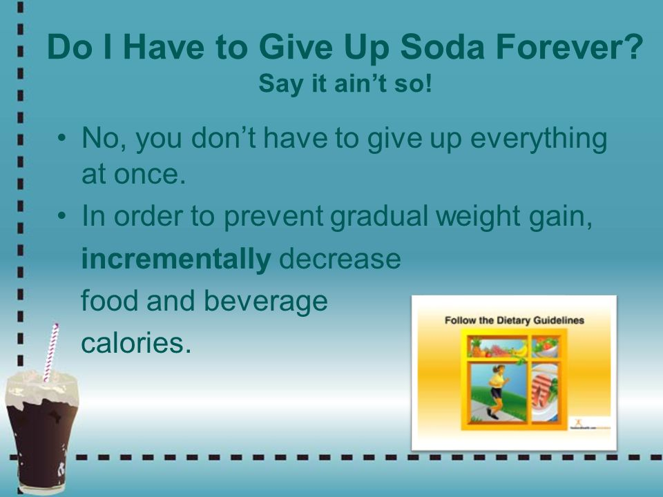 Do I Have to Give Up Soda Forever Say it ain't so!