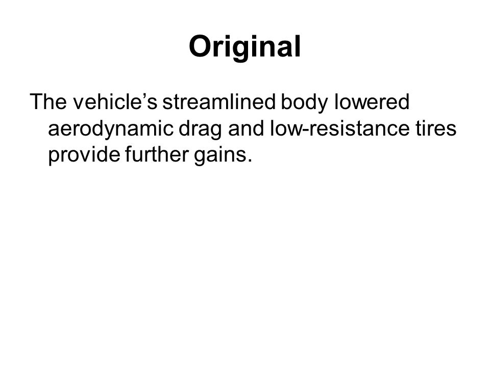 OriginalThe vehicle's streamlined body lowered aerodynamic drag and low-resistance tires provide further gains.