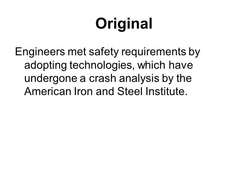 Original Engineers met safety requirements by adopting technologies, which have undergone a crash analysis by the American Iron and Steel Institute.