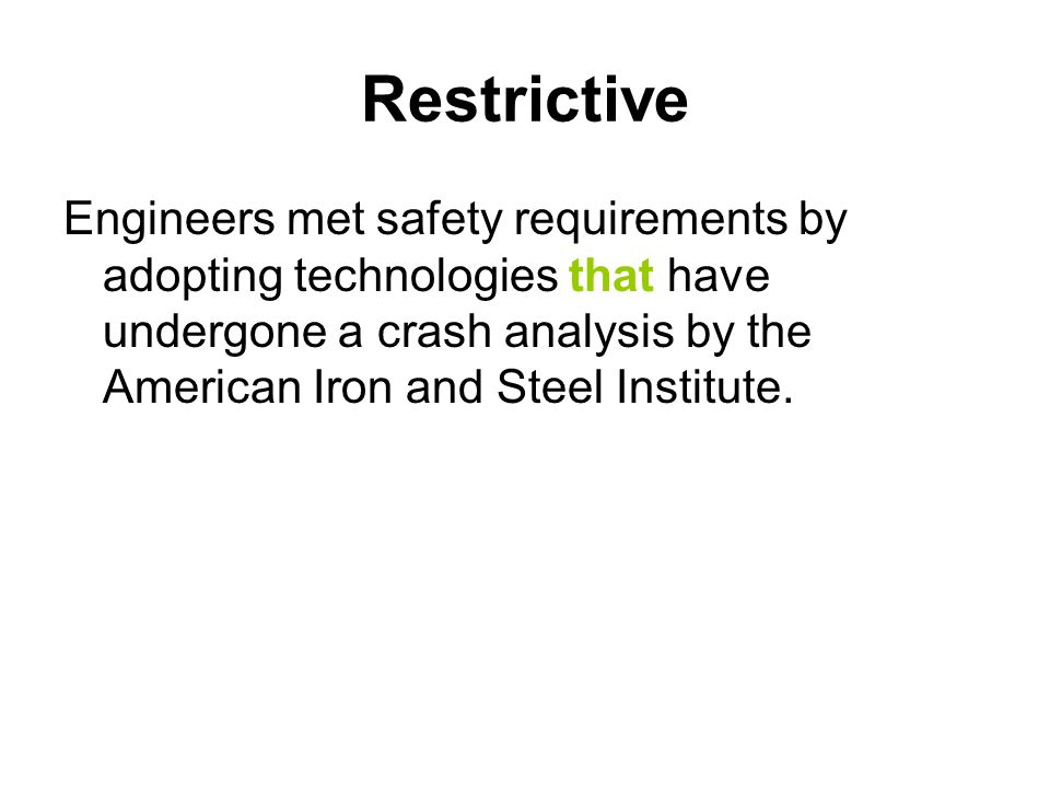 Restrictive Engineers met safety requirements by adopting technologies that have undergone a crash analysis by the American Iron and Steel Institute.