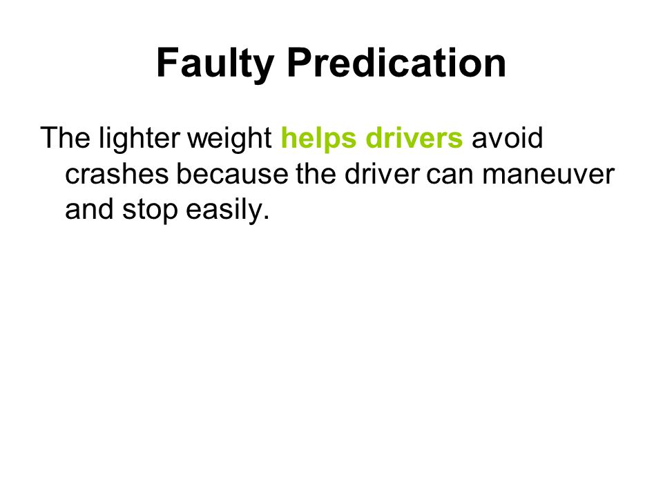 Faulty PredicationThe lighter weight helps drivers avoid crashes because the driver can maneuver and stop easily.