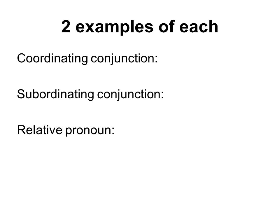 2 examples of each Coordinating conjunction:
