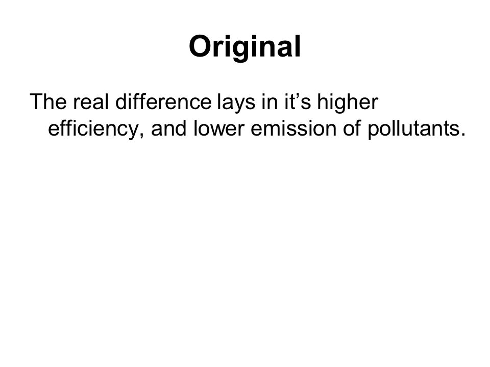 Original The real difference lays in it's higher efficiency, and lower emission of pollutants.