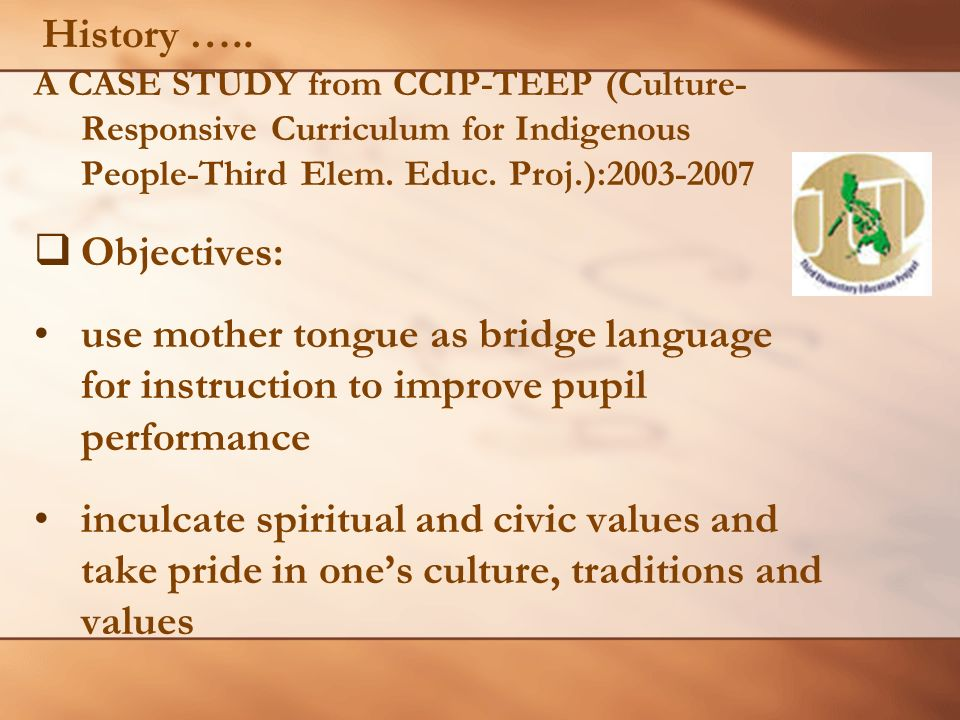 History ….. A CASE STUDY from CCIP-TEEP (Culture- Responsive Curriculum for Indigenous People-Third Elem. Educ. Proj.):2003-2007.