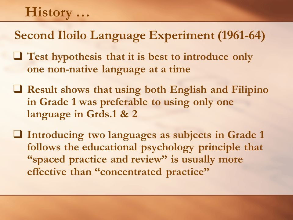 History … Second Iloilo Language Experiment (1961-64) Test hypothesis that it is best to introduce only one non-native language at a time.