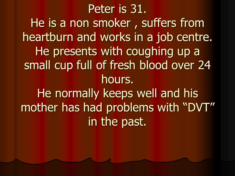Peter is 31. He is a non smoker , suffers from heartburn and works in a job centre.