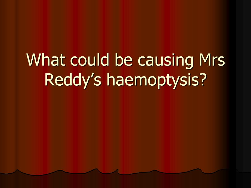 What could be causing Mrs Reddy's haemoptysis