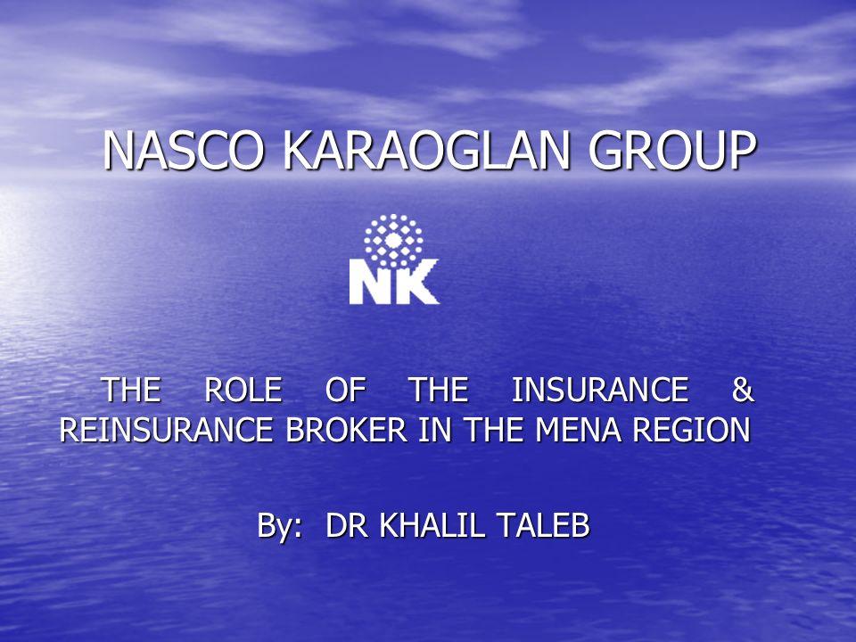 NASCO KARAOGLAN GROUP THE ROLE OF THE INSURANCE & REINSURANCE BROKER IN THE MENA REGION.