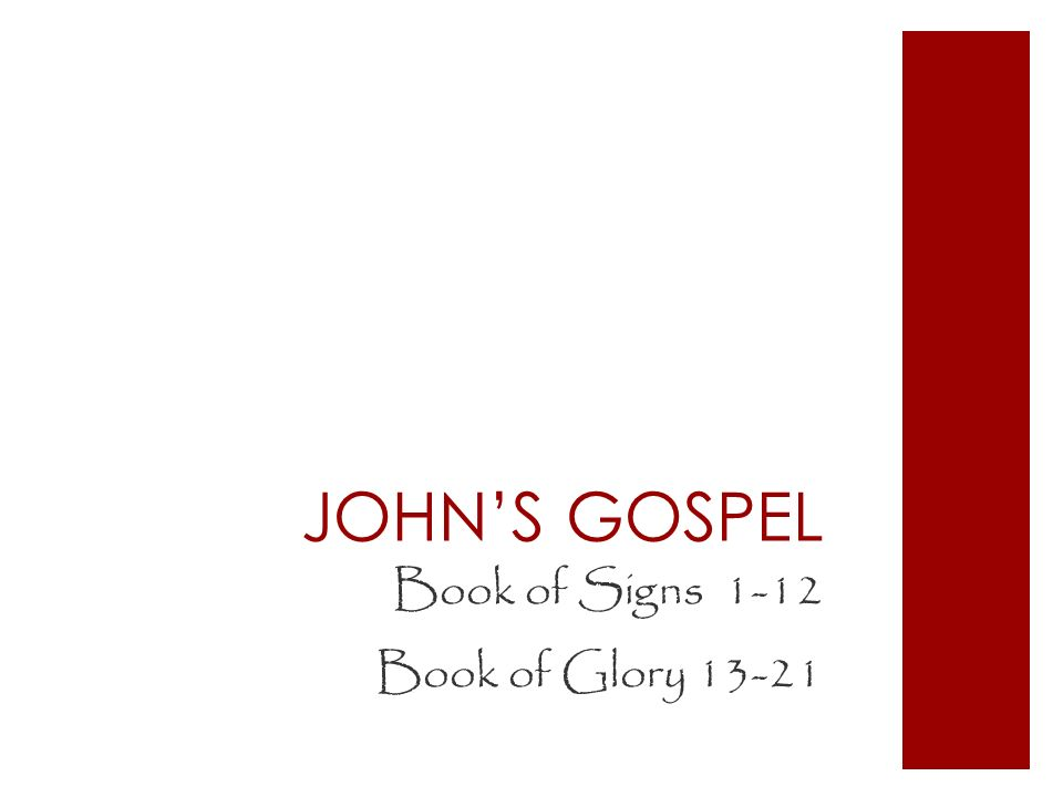JOHN'S GOSPEL Book of Signs 1-12 Book of Glory 13-21