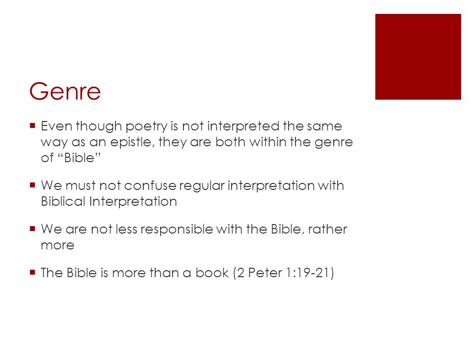 Genre Even though poetry is not interpreted the same way as an epistle, they are both within the genre of Bible