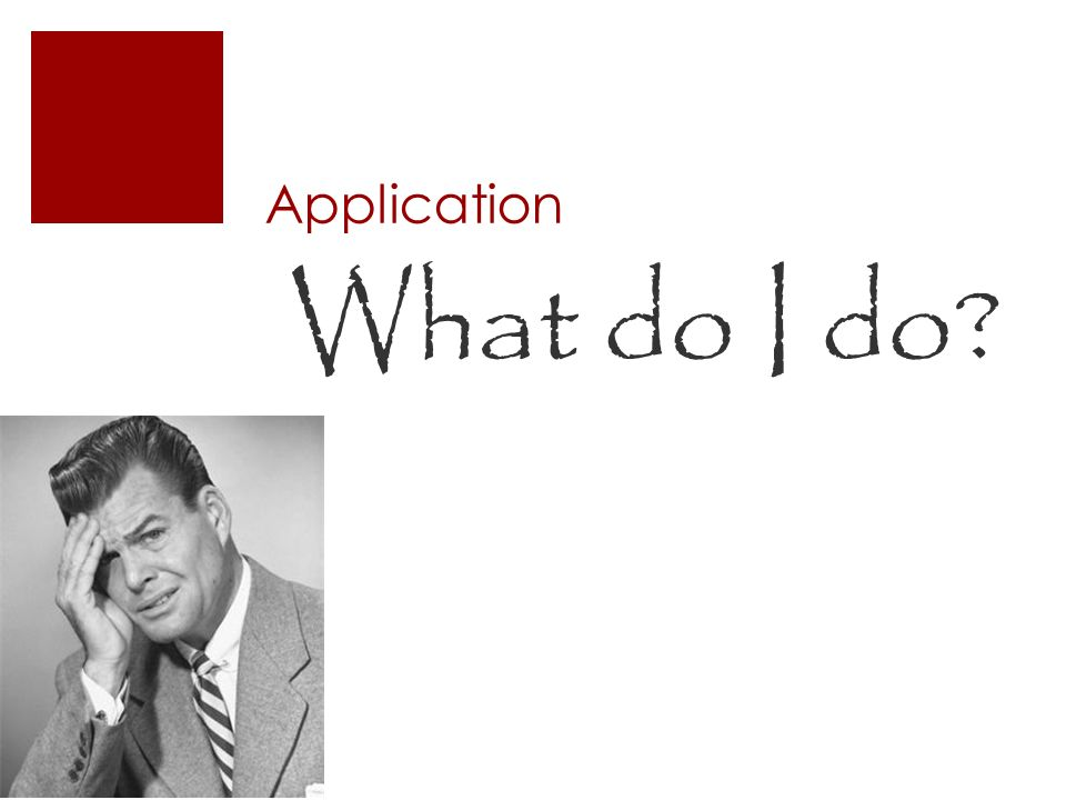 Application What do I do