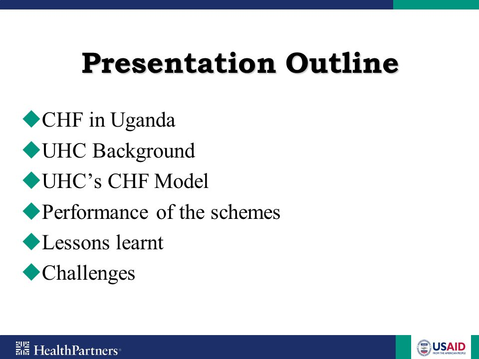 Presentation Outline CHF in Uganda UHC Background UHC's CHF Model