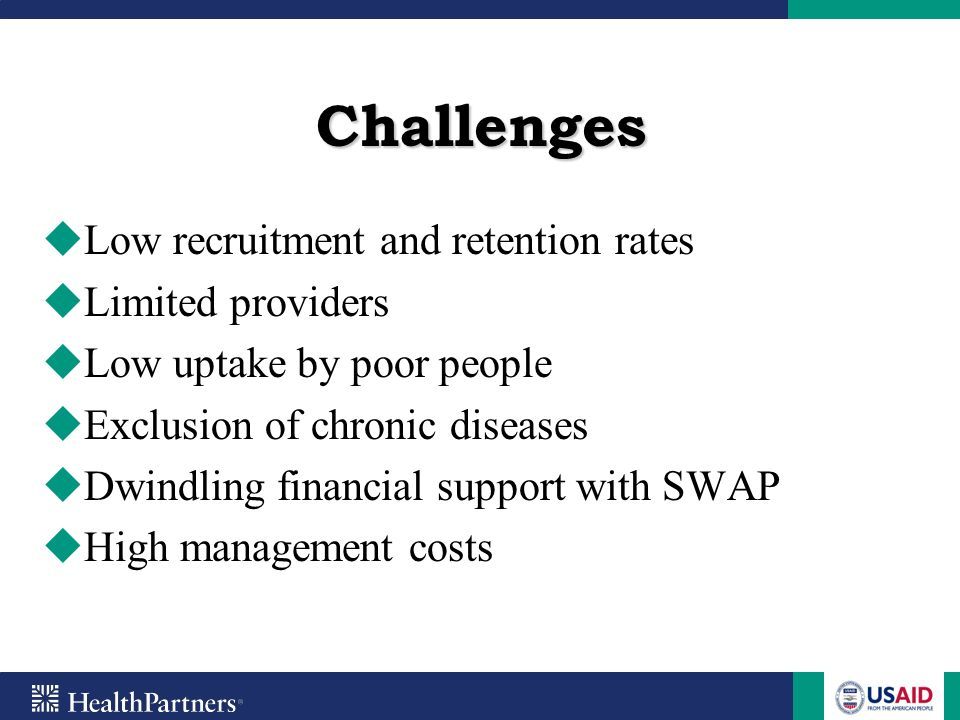 Challenges Low recruitment and retention rates Limited providers