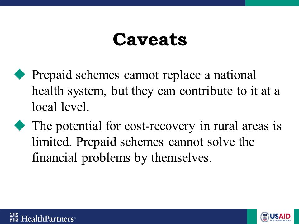 Caveats Prepaid schemes cannot replace a national health system, but they can contribute to it at a local level.