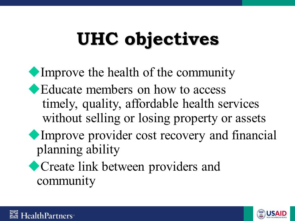 UHC objectives Improve the health of the community