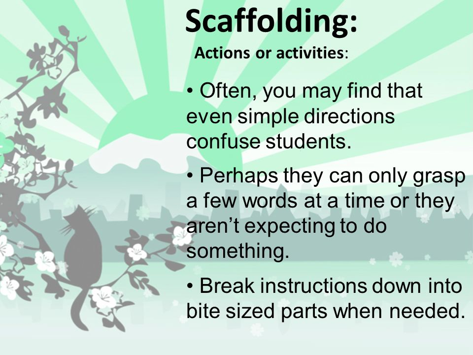 Scaffolding: Actions or activities: