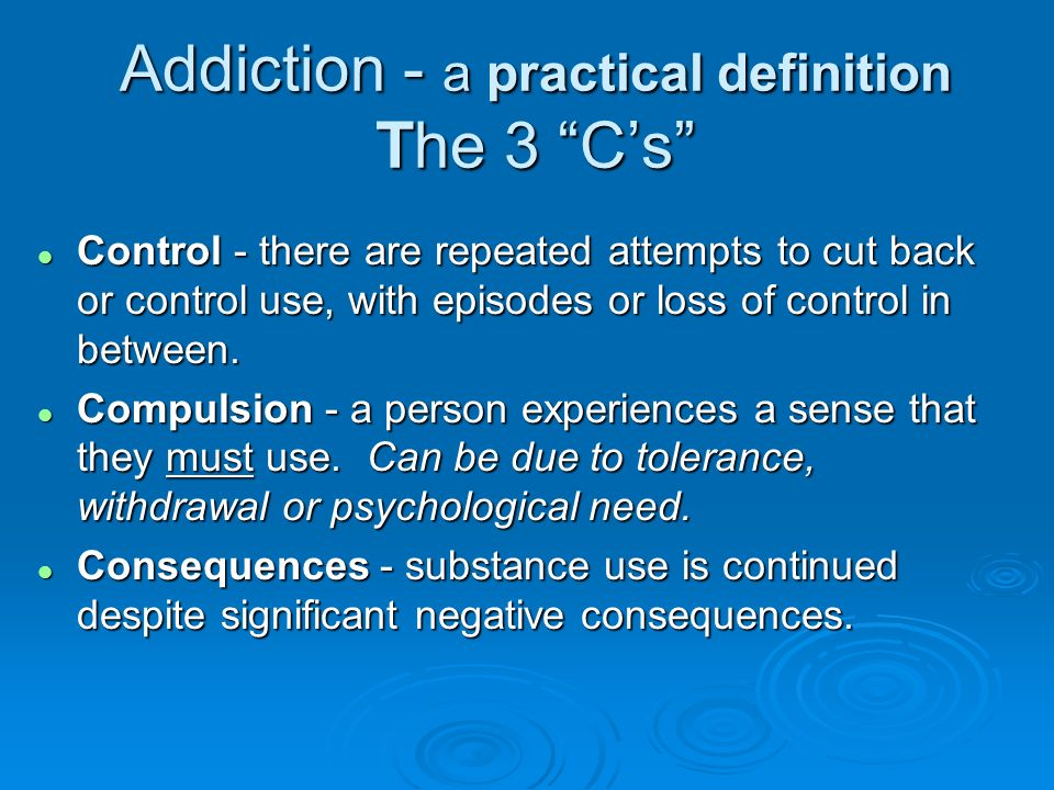 Addiction - a practical definition The 3 C's