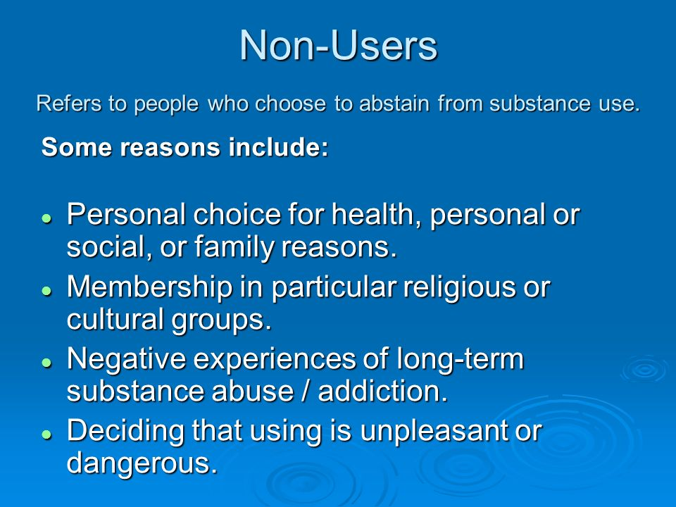 Non-Users Refers to people who choose to abstain from substance use.
