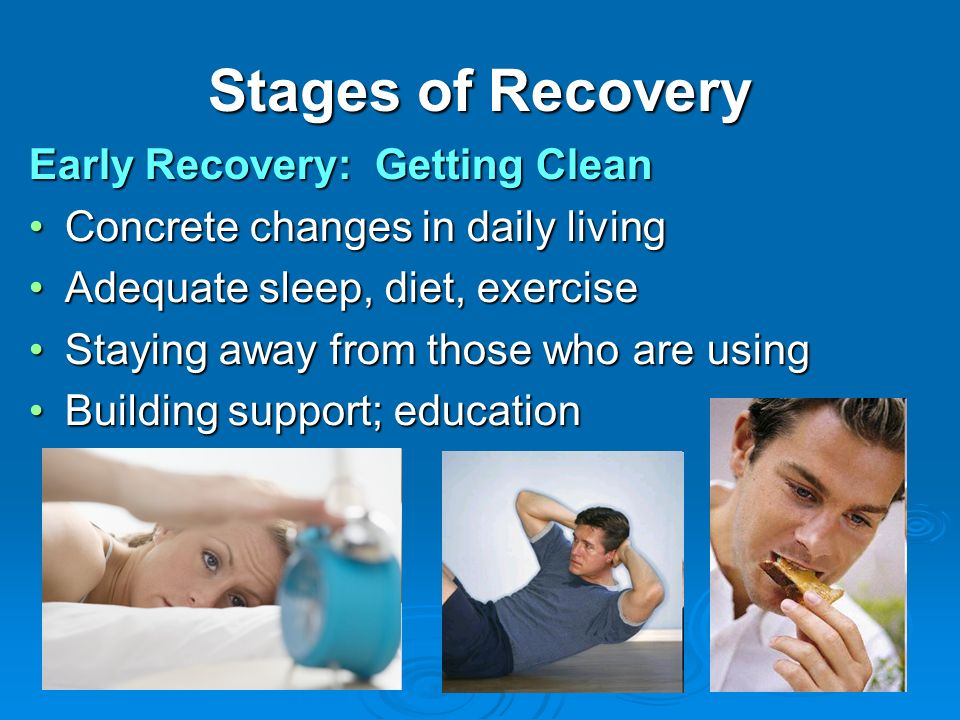 Stages of Recovery Early Recovery: Getting Clean