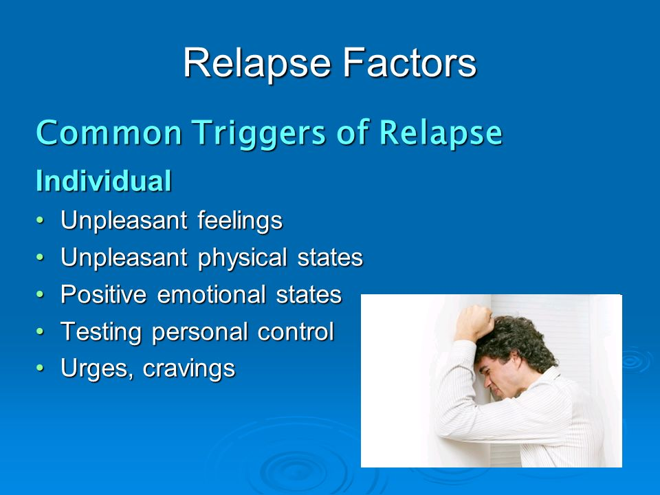 Relapse Factors Common Triggers of Relapse Individual