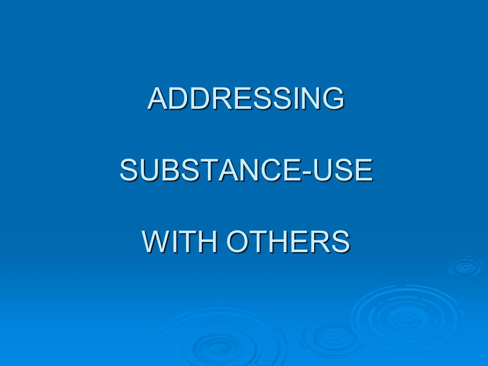 ADDRESSING SUBSTANCE-USE WITH OTHERS
