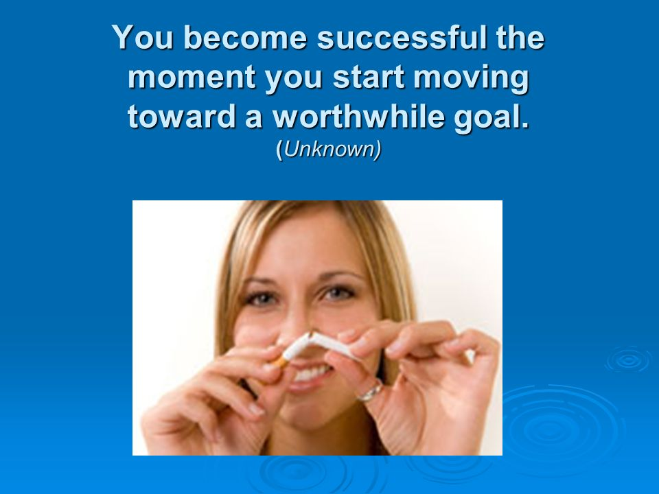 You become successful the moment you start moving toward a worthwhile goal. (Unknown)
