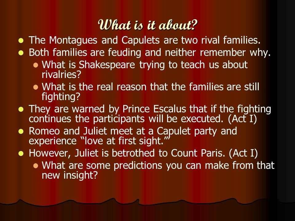 What is it about The Montagues and Capulets are two rival families.