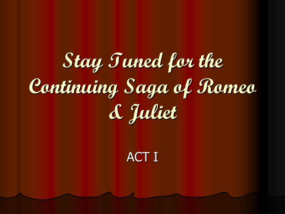 Stay Tuned for the Continuing Saga of Romeo & Juliet