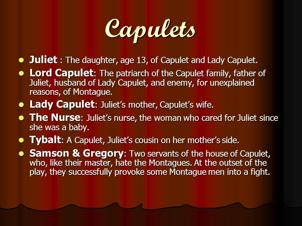 Capulets Juliet : The daughter, age 13, of Capulet and Lady Capulet.