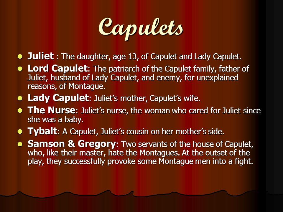 Capulets Juliet : The daughter, age 13, of Capulet and Lady Capulet.