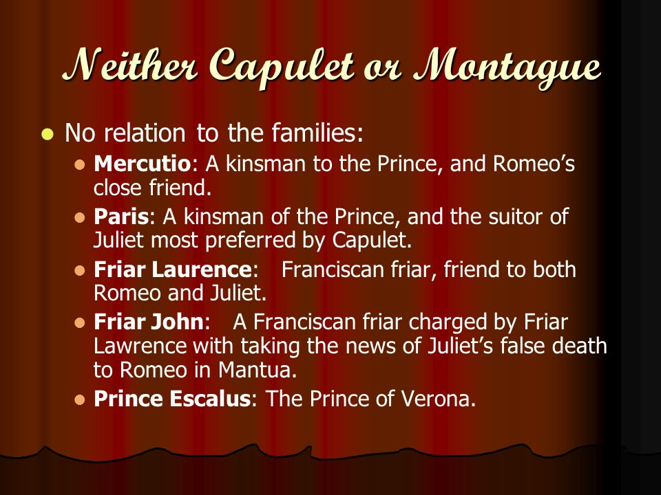 Neither Capulet or Montague