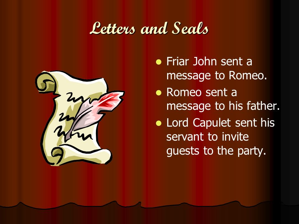 Letters and Seals Friar John sent a message to Romeo.