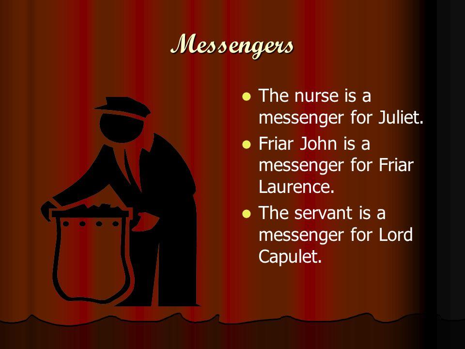 Messengers The nurse is a messenger for Juliet.