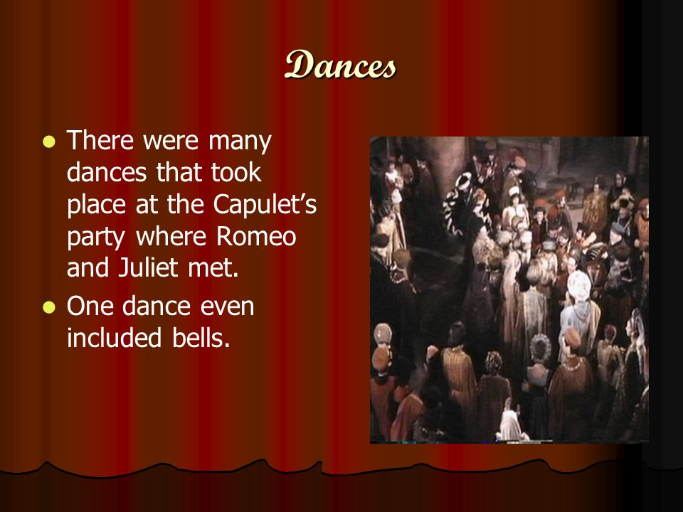 Dances There were many dances that took place at the Capulet's party where Romeo and Juliet met.