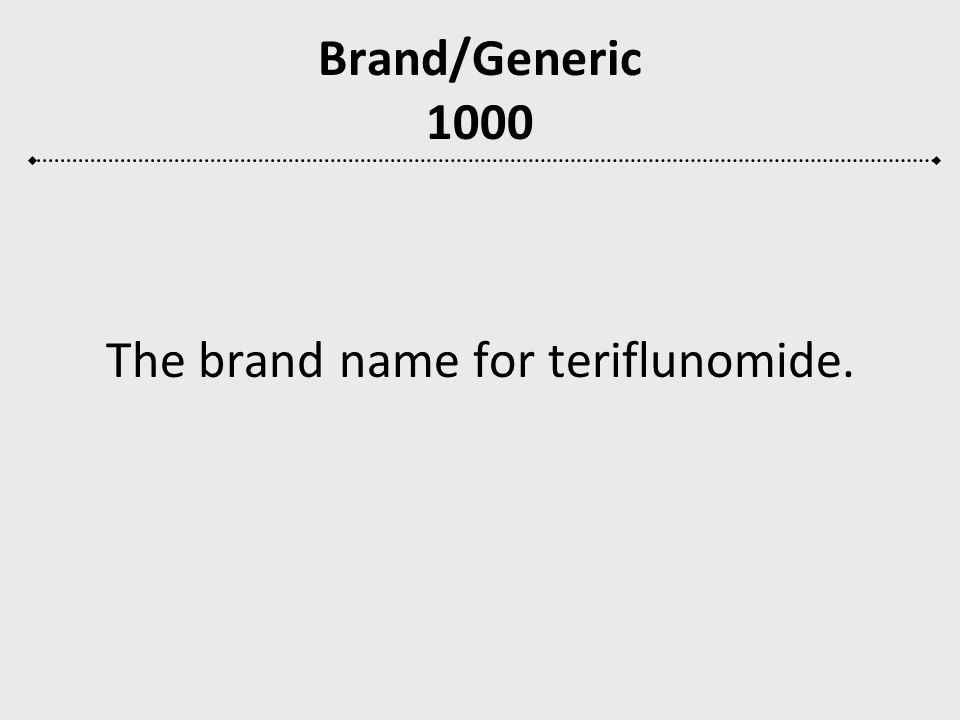 The brand name for teriflunomide.