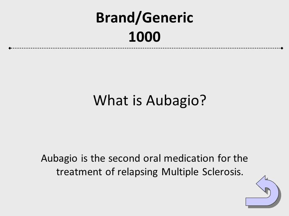 Brand/Generic 1000 What is Aubagio