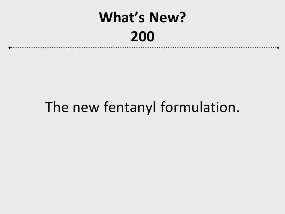 The new fentanyl formulation.