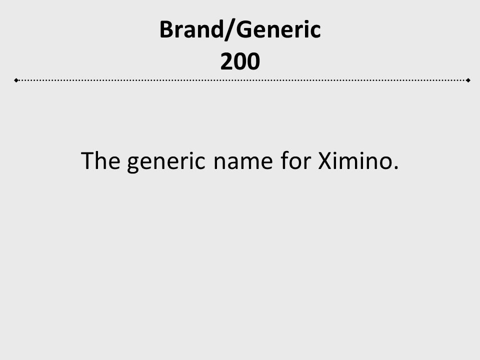 The generic name for Ximino.