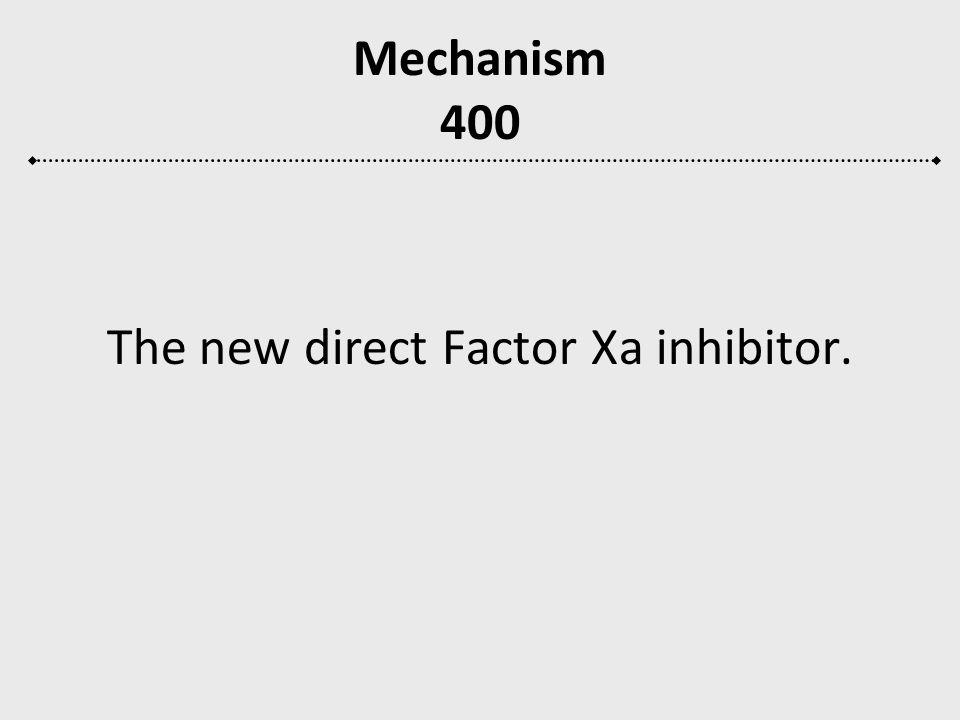 The new direct Factor Xa inhibitor.