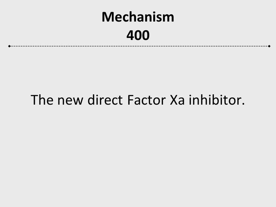 The new direct Factor Xa inhibitor.