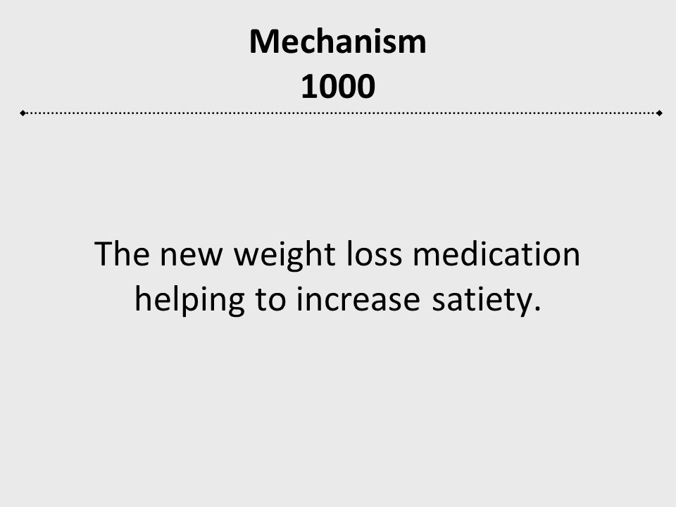 The new weight loss medication helping to increase satiety.