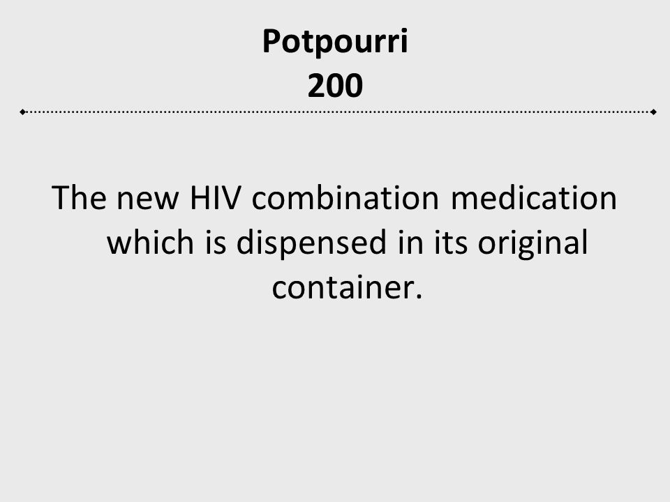 Potpourri 200 The new HIV combination medication which is dispensed in its original container.